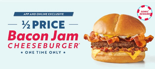 One-time half-price bacon jam cheeseburger deal at sonic.